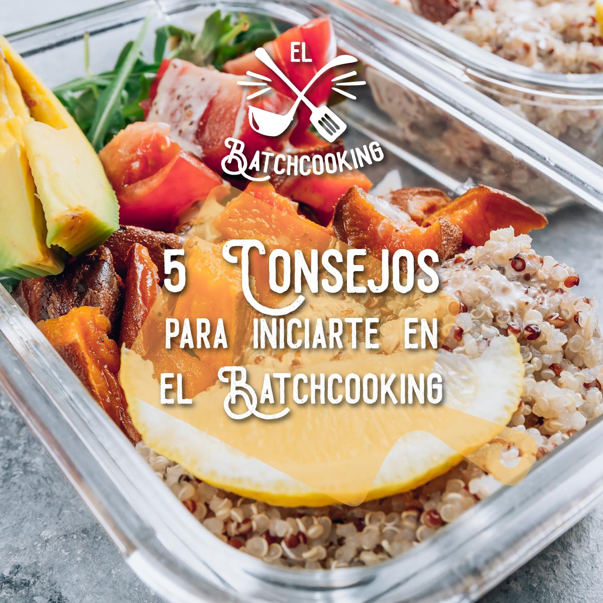 Descubre nuestros 5 consejos para preparar tus comidas utilizando la metodología Batchcooking
